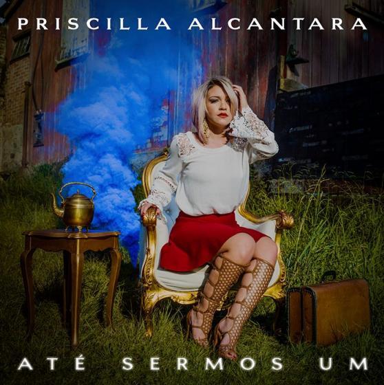 Até Sermos Um é o novo álbum de Priscilla Alcântara.